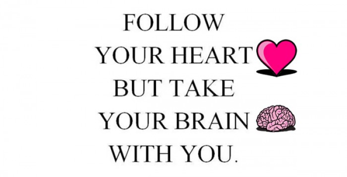 Follow your heart but take your brain with you. - Quote
