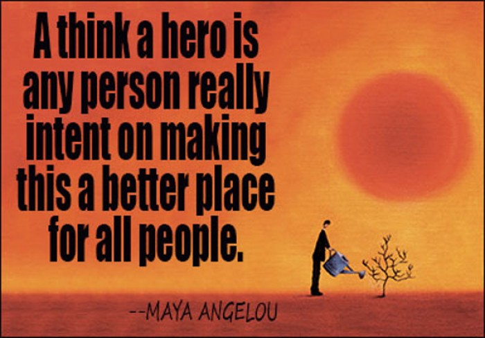 Maya Angelou - I think a hero is any person really intent on making...