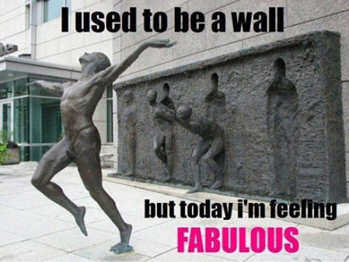 I used to be wall but today i'm feeling fabulous.