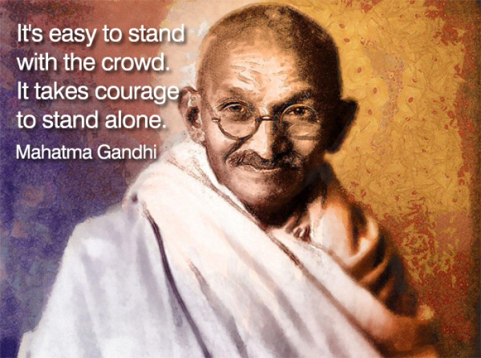 Mahatma Gandhi -  It's easy to stand with the crowd It takes courage...