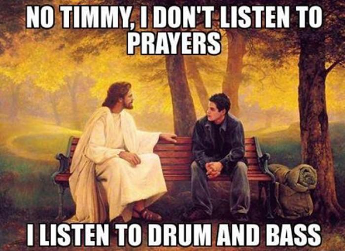 Jesus: No Timmy, I don't listen to prayers. I listen to...