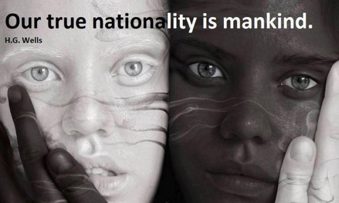 H.G. Wells - Our true nationality is mankind.