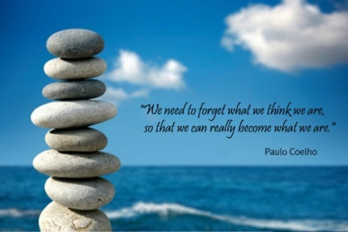 Paulo Coelho - We need to forget what we think we are...