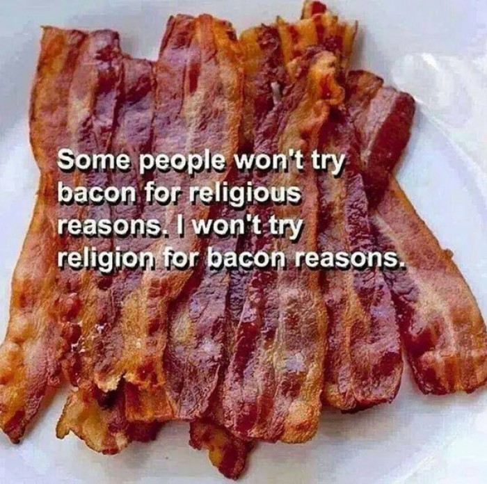 Some people won't try bacon for religious reasons. I won't try...