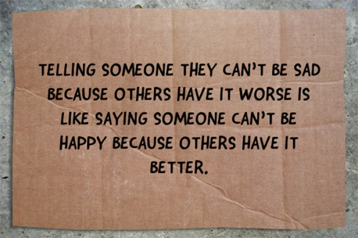 Telling someone they can't be sad because others...