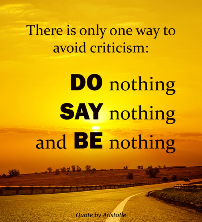 Aristotle - There is only one way to avoid criticism:..