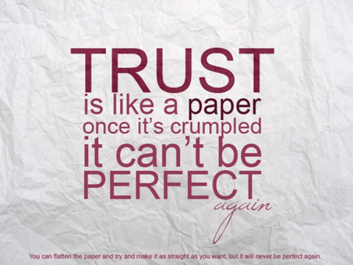 Trust is like a paper once it's crumpled...