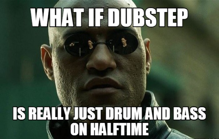 What if dubstep is really just drum and bass on halftime
