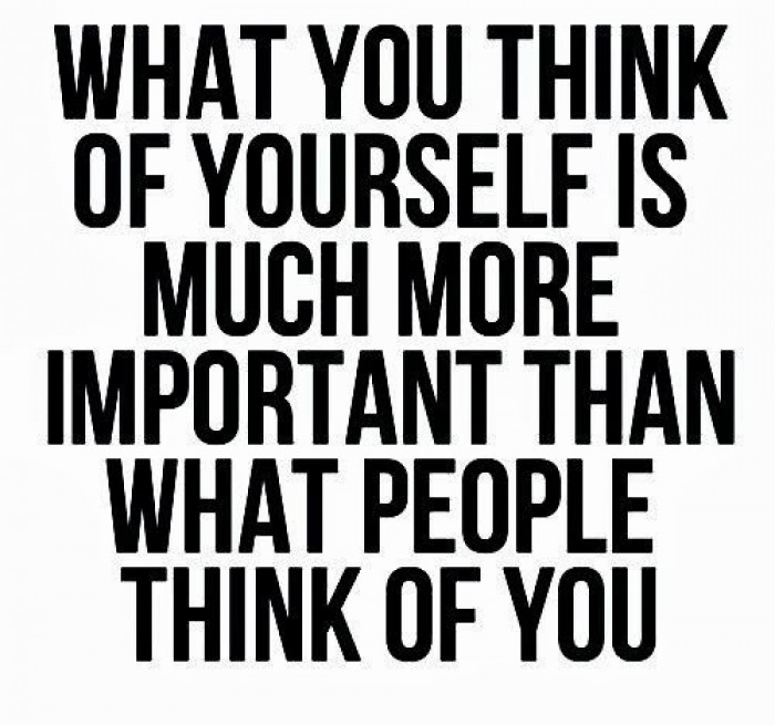 What you think about yourself is much more important...