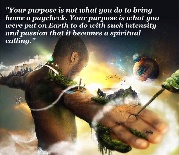 Your purpose is not what you do to bring home a paycheck.