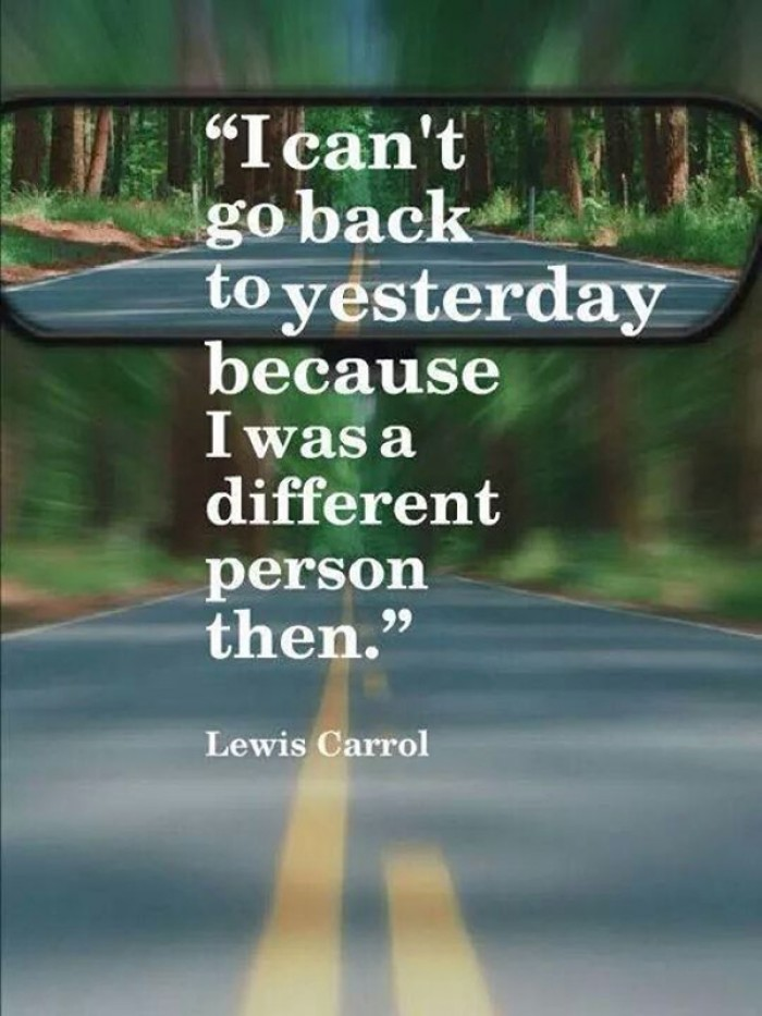 Lewis Carrol - I can't go back to yesterday because...