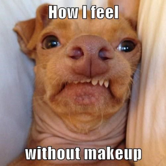 How I feel without makeup.