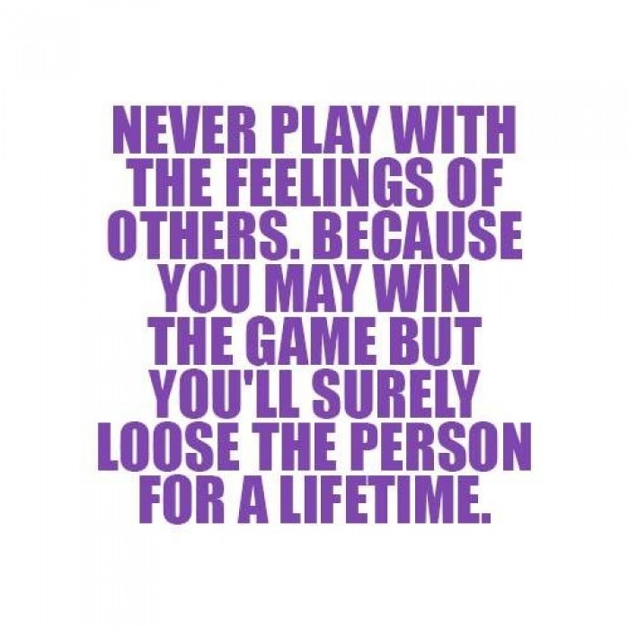 Never Play With The Feelings Of Others...