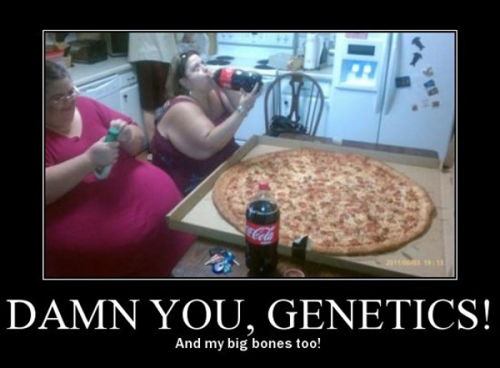 Damn you, genetics! And my big bones too!