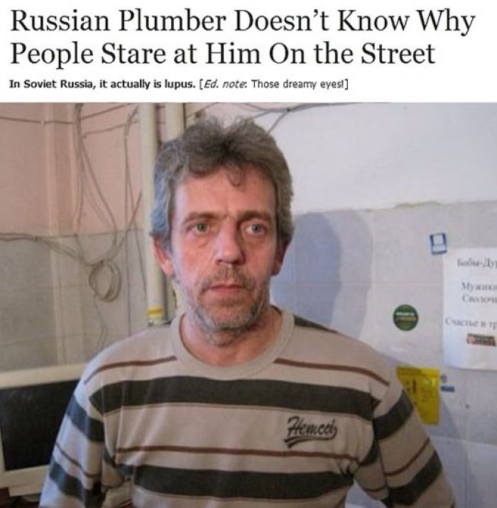 Russian Plumber Look Alike Dr. House