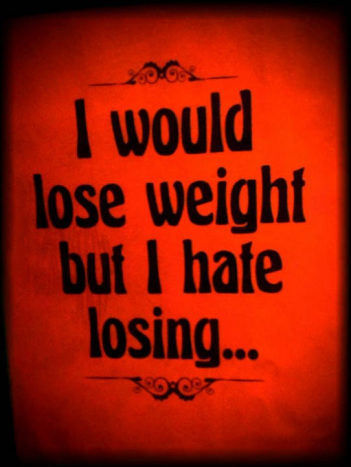 I would lose weight but I hate losing..
