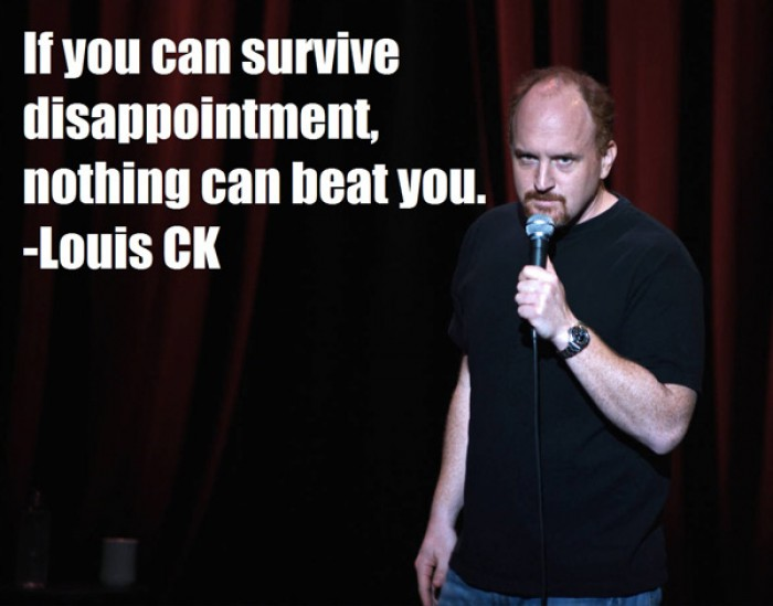 Louis Ck - If you can survive disappointment...