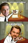 Leonardo DiCaprio - And this is where I'd put my Oscar ! If I Had one !