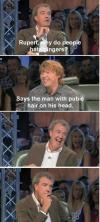 Rupert, why do people hate gingers ? Says the man with pubic hair on his head