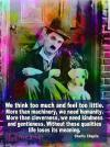 Charlie Chaplin - We think to much and feel too little...